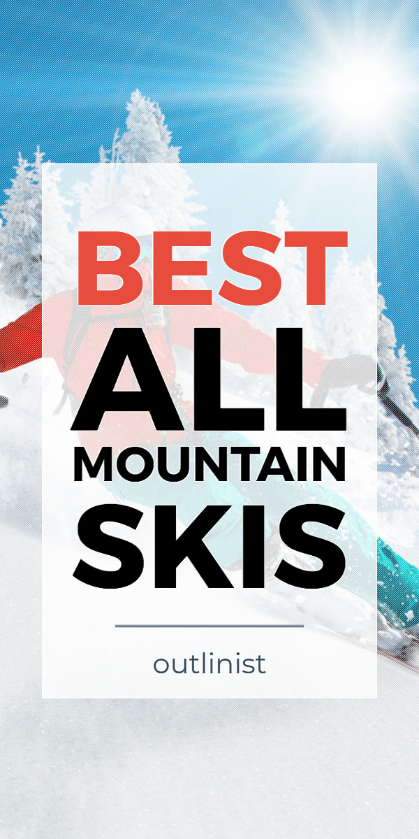 Best All-Mountain Skis - Reviews & Buying Guide
