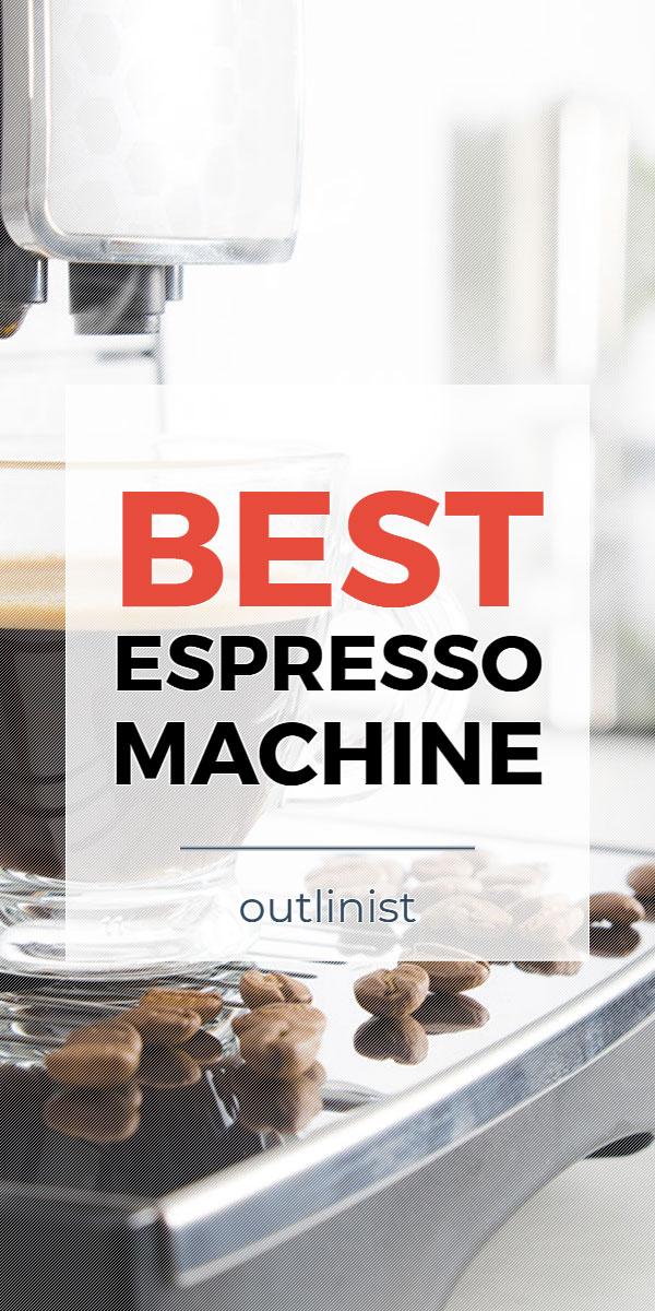 Best Espresso Machine • Reviews & Buying Guide