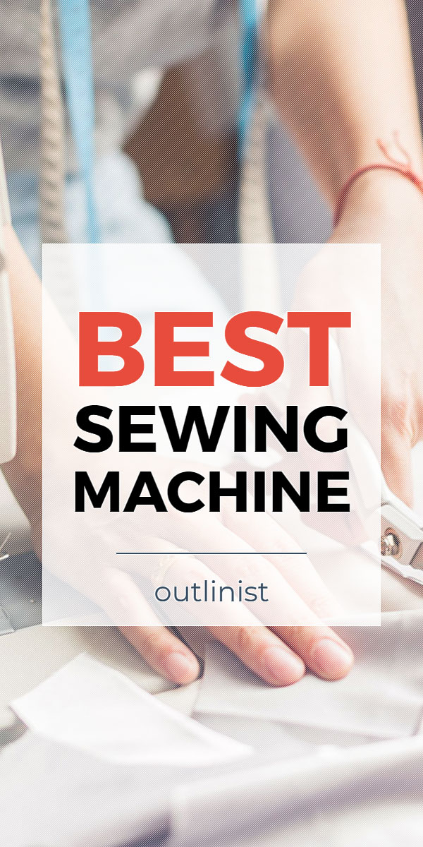 Best Sewing Machine - Reviews & Buying Guide
